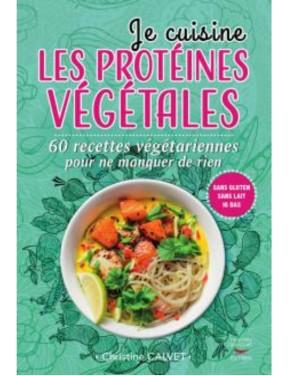 livre je cuisine les proteines vegetales christine calvet